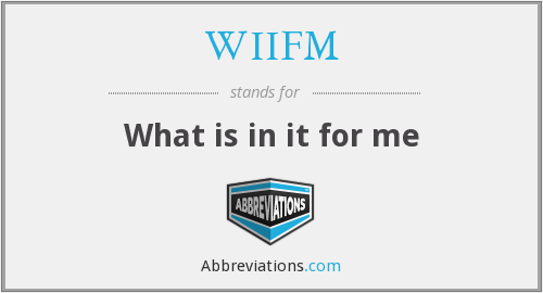 WIIFM - What is in it for me