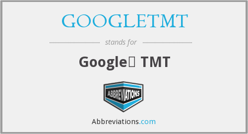 What does GOOGLETMT stand for?
