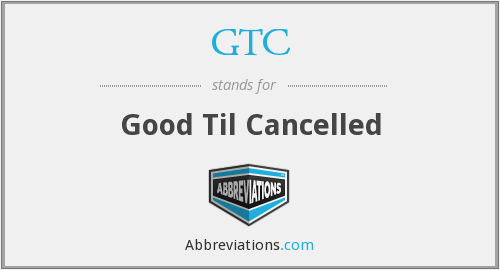 GTC - Good Til Cancelled