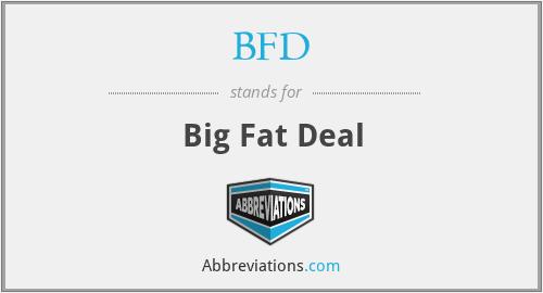 BFD - Big Fat Deal