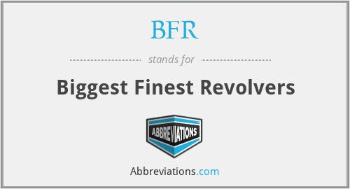 BFR - Biggest Finest Revolvers