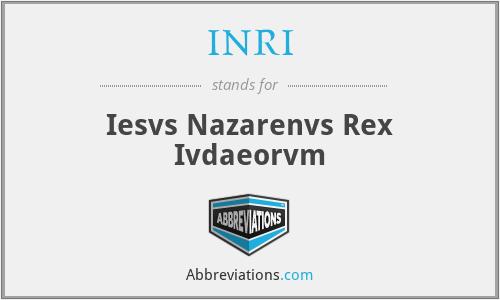 INRI - Iesvs Nazarenvs Rex Ivdaeorvm