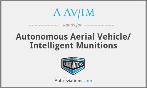 AAV/IM - Autonomous Aerial Vehicle/ Intelligent Munitions