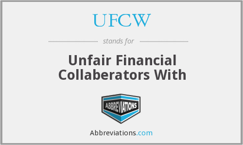UFCW - Unfair Financial Collaberators With
