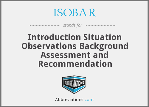 ISOBAR - Introduction Situation Observations Background Assessment and Recommendation