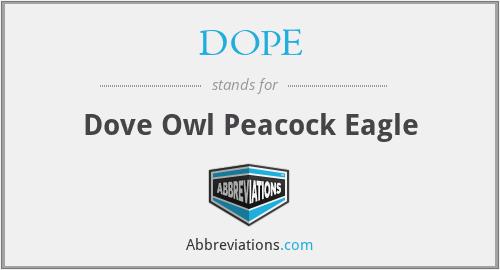 DOPE - Dove Owl Peacock Eagle
