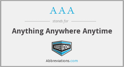 AAA - Anything Anywhere Anytime