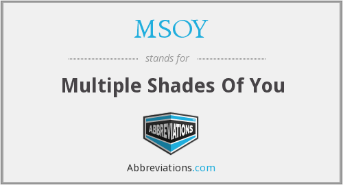 MSOY - Multiple Shades Of You