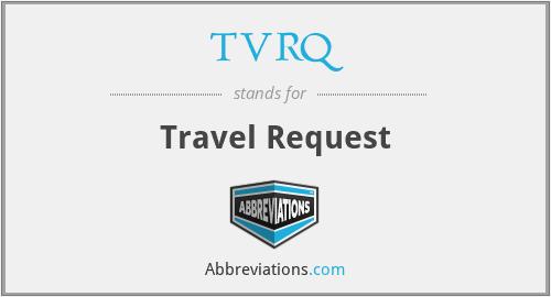 TVRQ - Travel Request