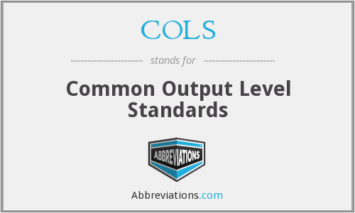 COLS - Common Output Level Standards