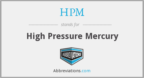 HPM - high pressure mercury