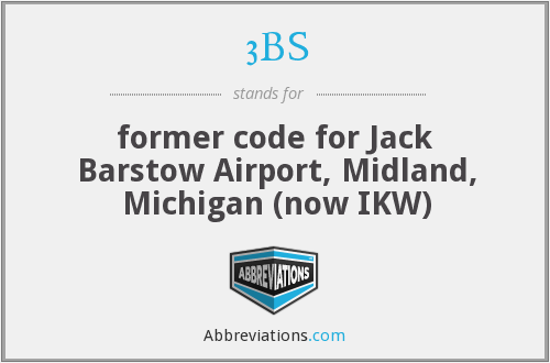 3BS - former code for Jack Barstow Airport, Midland, Michigan (now IKW)