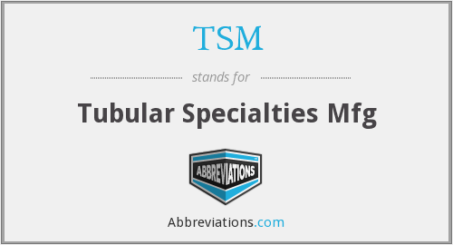 TSM - Tubular Specialties Mfg