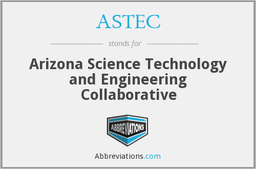 ASTEC - Arizona Science Technology and Engineering Collaborative