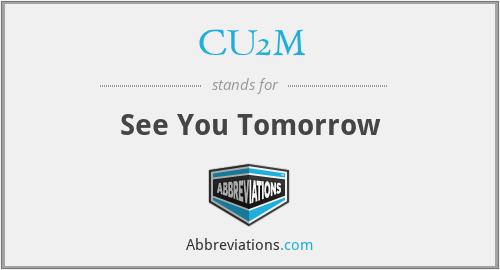 CU2M - See You Tomorrow
