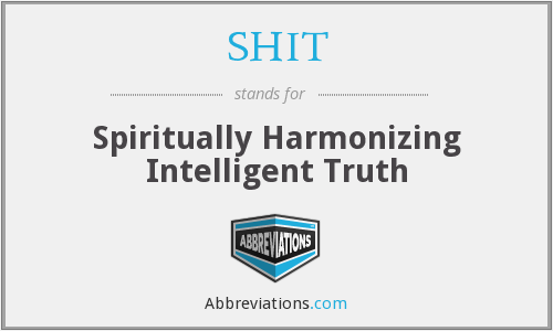 SHIT - Spiritually Harmonizing Intelligent Truth