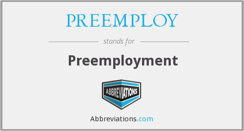 What does PREEMPLOY stand for?