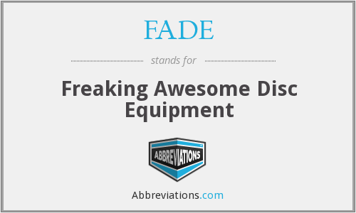 FADE - Freaking Awesome Disc Equipment