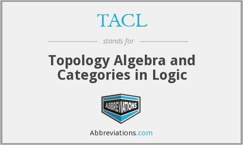 TACL - Topology Algebra and Categories in Logic