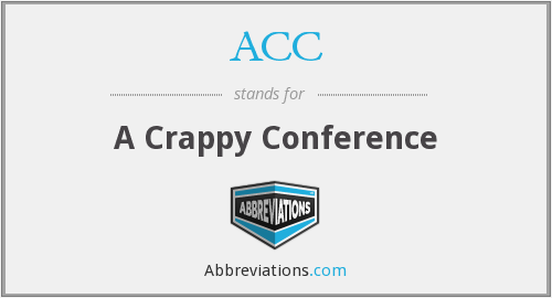 ACC - A Crappy Conference