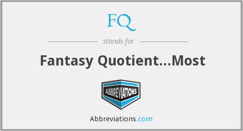 FQ - Fantasy Quotient…Most