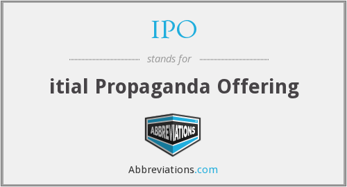 IPO - itial Propaganda Offering