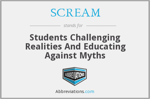 SCREAM - Students Challenging Realities And Educating Against Myths