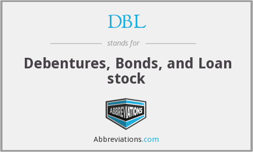 DBL - Debentures, Bonds, and Loan stock