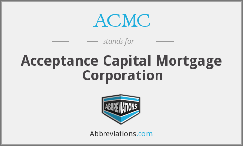 ACMC - Acceptance Capital Mortgage Corporation