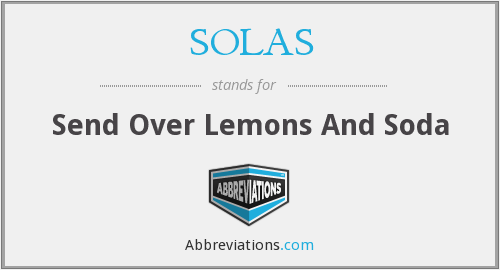 SOLAS - Send Over Lemons And Soda