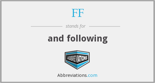 FF - and following