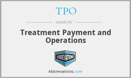 TPO - Treatment Payment and Operations