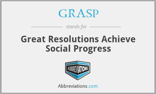 GRASP - Great Resolutions Achieve Social Progress