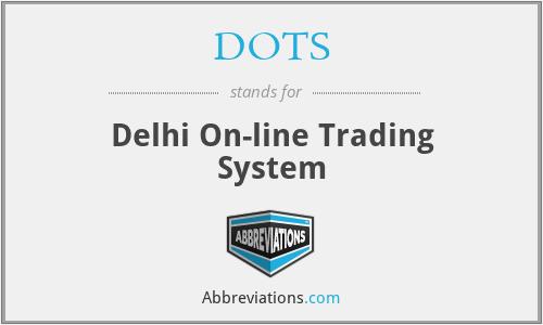 DOTS - Delhi On-line Trading System