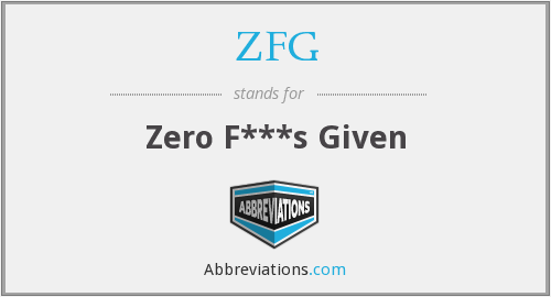 ZFG - Zero F***s Given