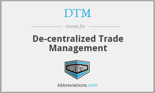 DTM - De-centralized Trade Management