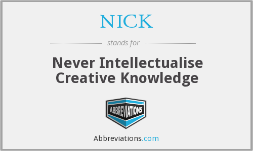 NICK - Never Intellectualise Creative Knowledge