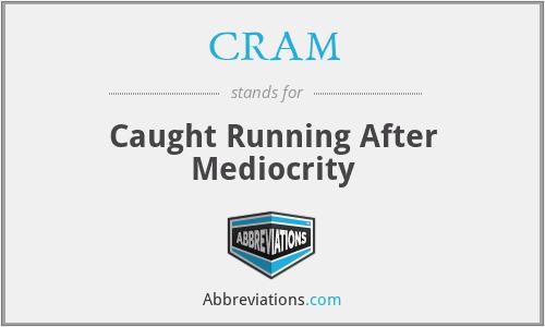 CRAM - Caught Running After Mediocrity