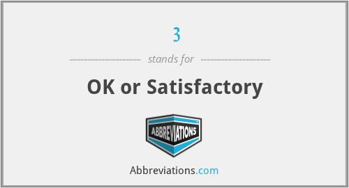 3 - OK or Satisfactory