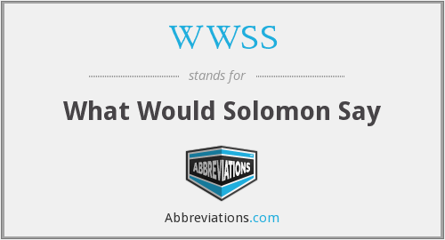 WWSS - What Would Solomon Say
