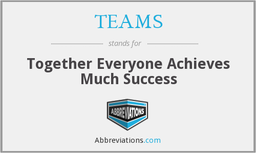 TEAMS - Together Everyone Achieves Much Success