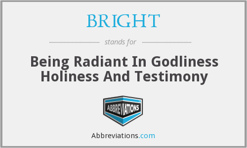 BRIGHT - Being Radiant In Godliness Holiness And Testimony