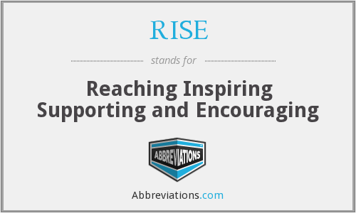 RISE - Reaching Inspiring Supporting and Encouraging
