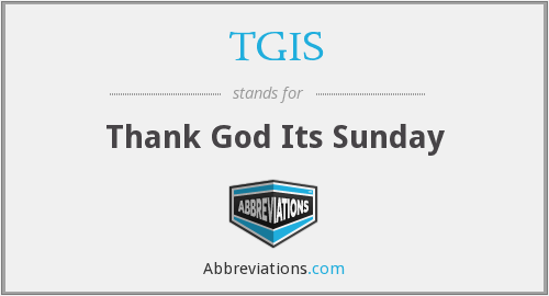 TGIS - Thank God Its Sunday