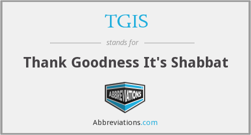 TGIS - Thank Goodness It's Shabbat