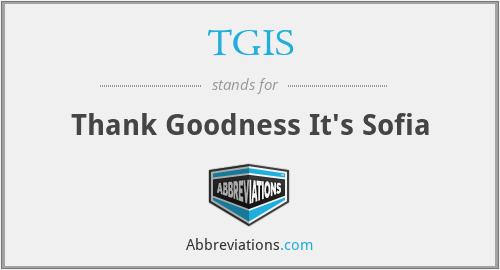 TGIS - Thank Goodness It's Sofia