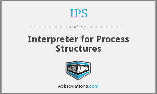 IPS - Interpreter for Process Structures