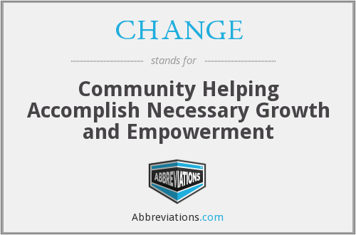 CHANGE - Community Helping Accomplish Necessary Growth and Empowerment