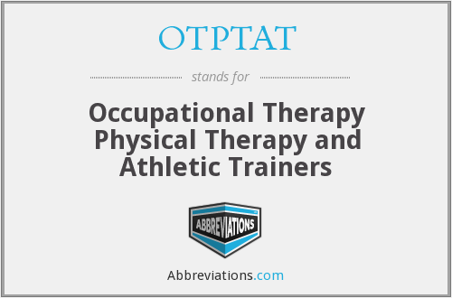 OTPTAT - Occupational Therapy Physical Therapy and Athletic Trainers