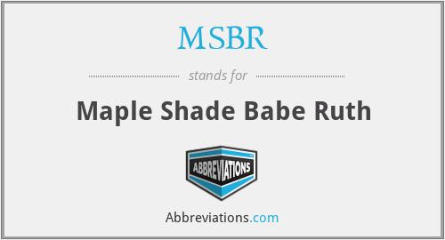 MSBR - Maple Shade Babe Ruth